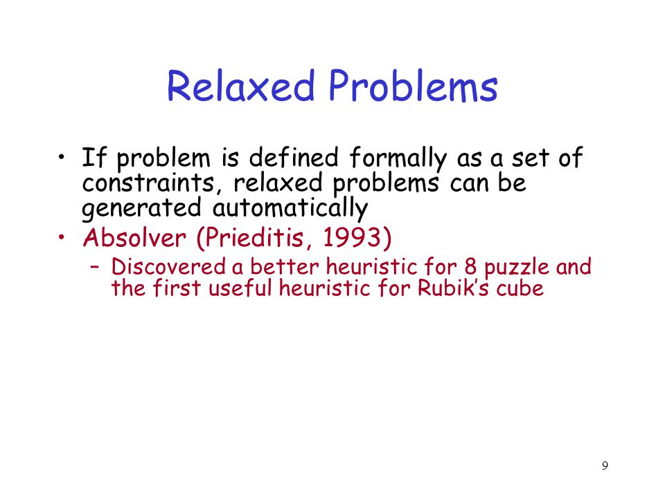 Relaxed Problems If problem is defined formally as a set of constraints, relaxed problems can be generated automatically.