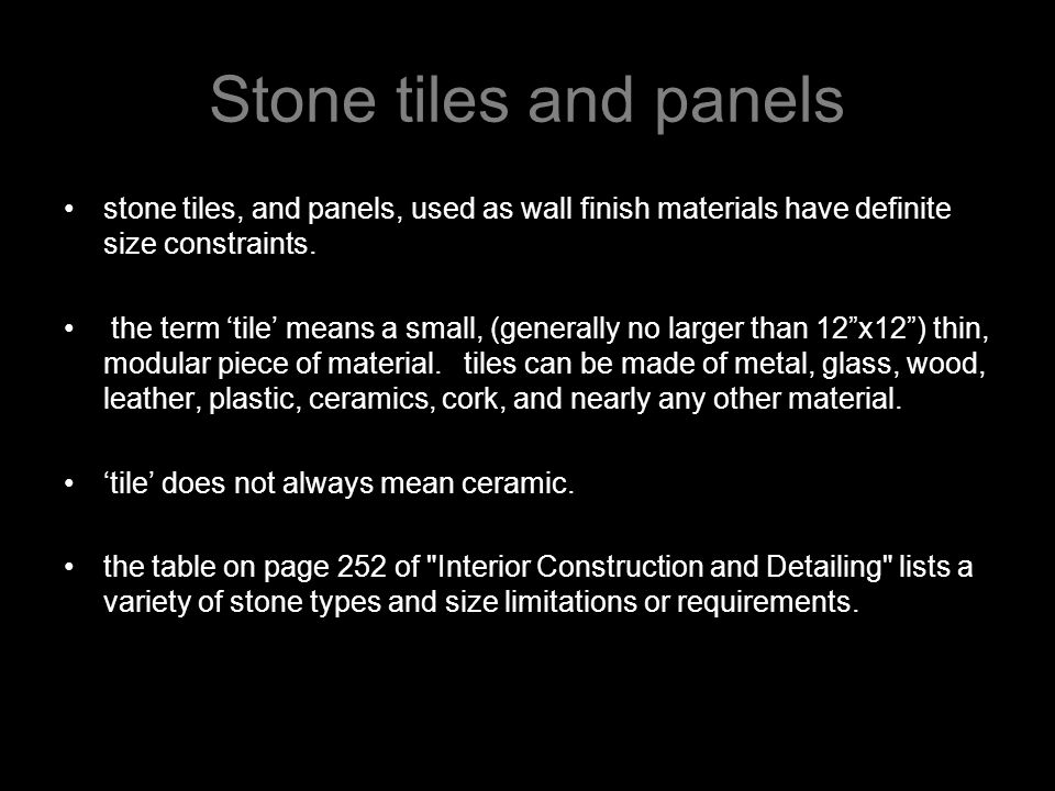 Stone tiles and panels stone tiles, and panels, used as wall finish materials have definite size constraints.