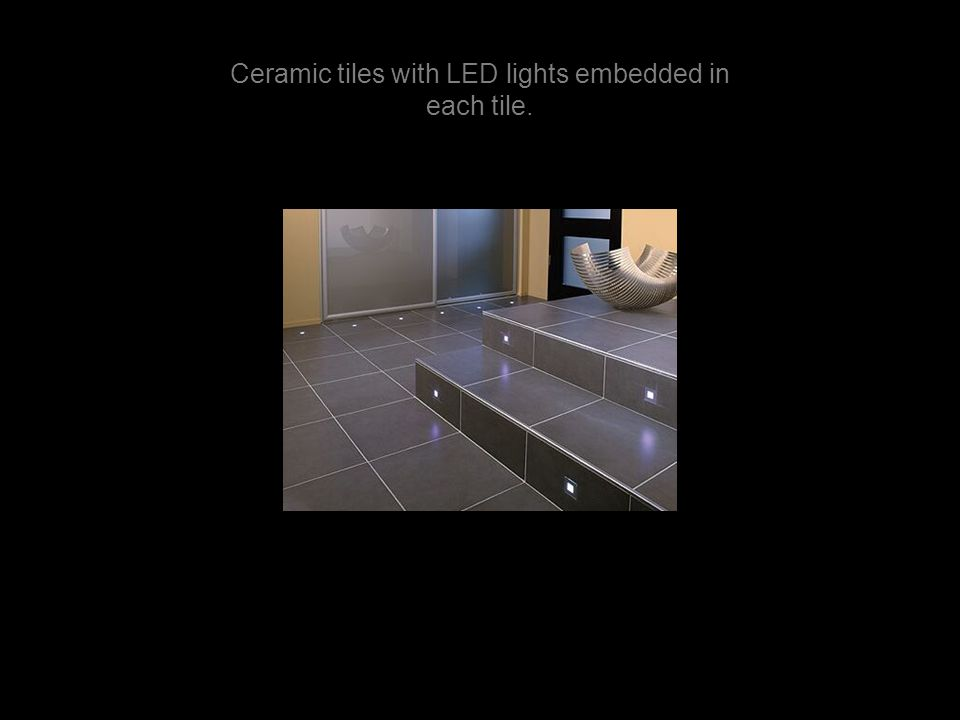 Ceramic tiles with LED lights embedded in each tile.