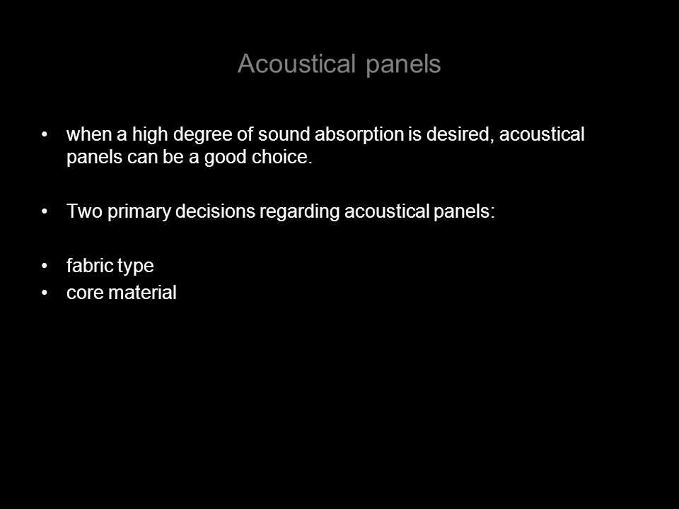 Acoustical panels when a high degree of sound absorption is desired, acoustical panels can be a good choice.