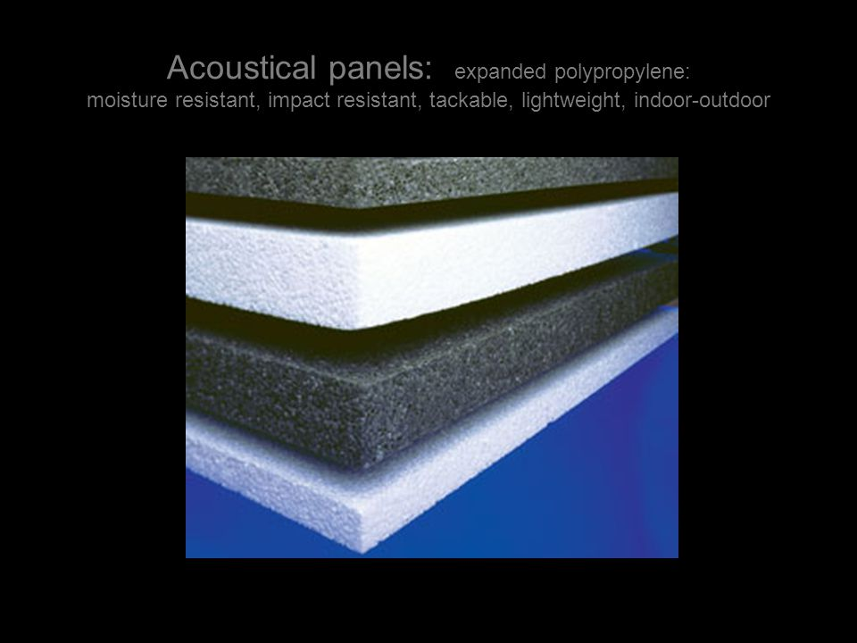 Acoustical panels: expanded polypropylene: moisture resistant, impact resistant, tackable, lightweight, indoor-outdoor