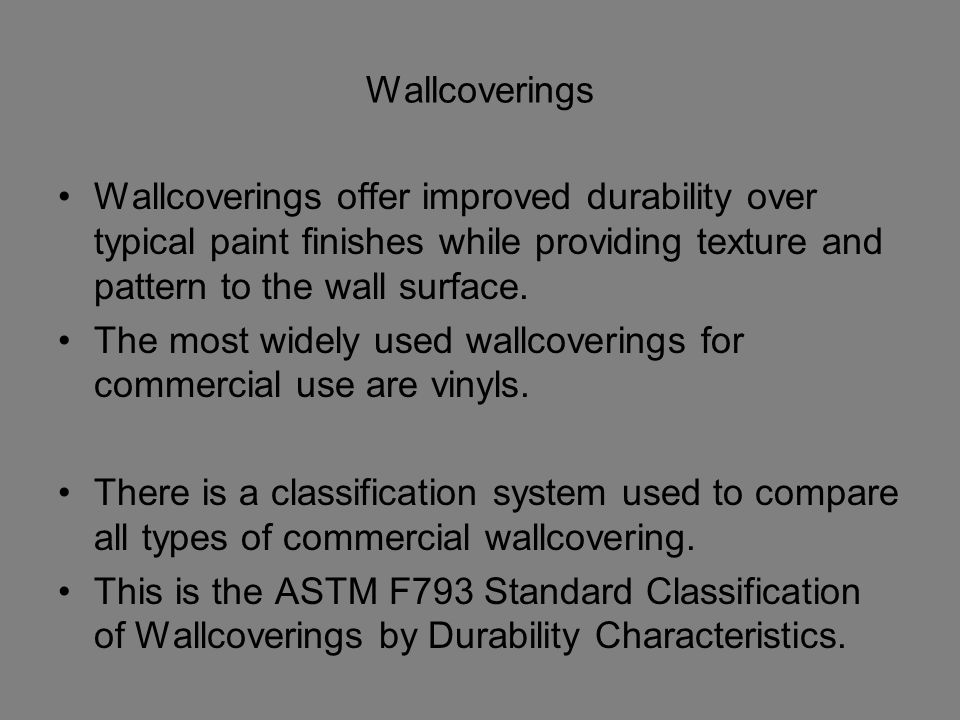 Wallcoverings Wallcoverings offer improved durability over typical paint finishes while providing texture and pattern to the wall surface.