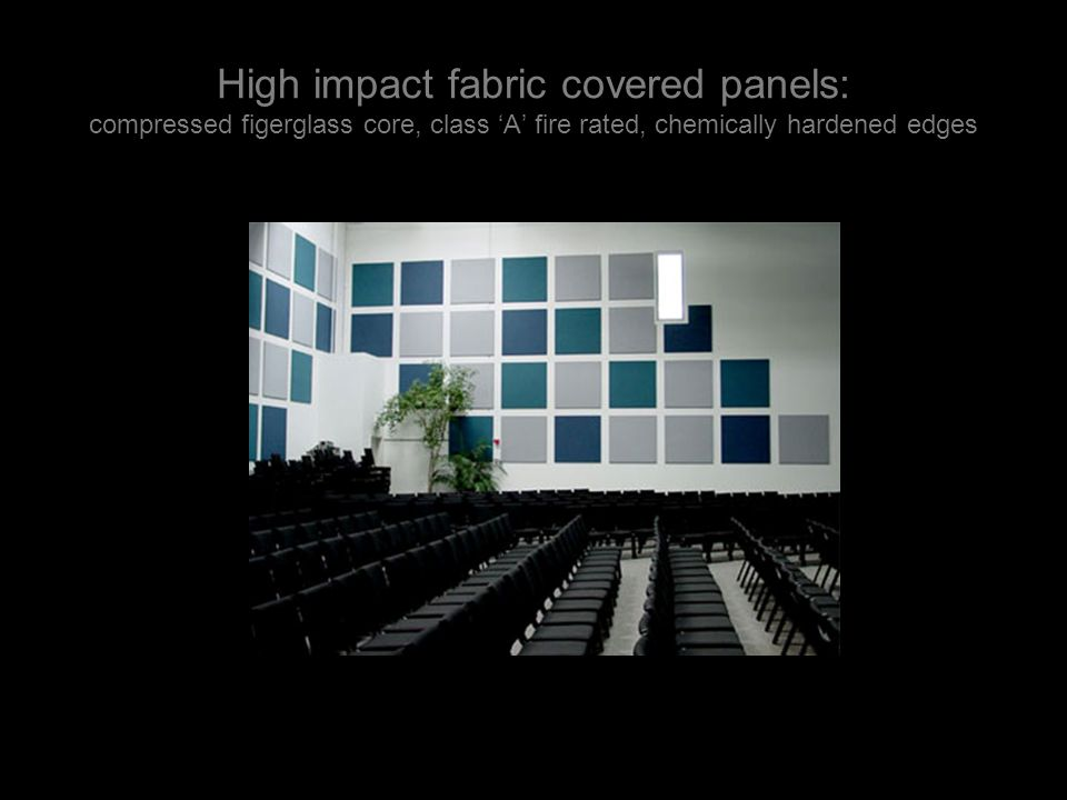 High impact fabric covered panels: compressed figerglass core, class 'A' fire rated, chemically hardened edges