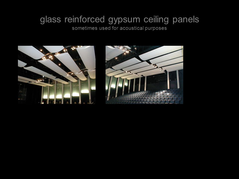 glass reinforced gypsum ceiling panels sometimes used for acoustical purposes