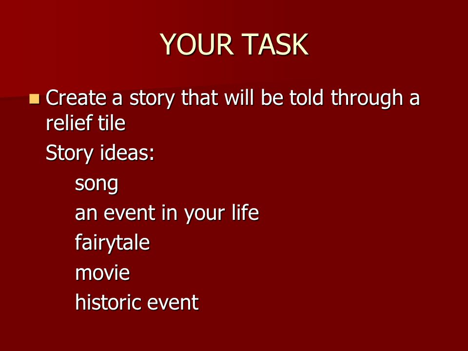 YOUR TASK Create a story that will be told through a relief tile