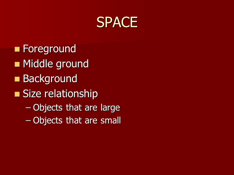 SPACE Foreground Middle ground Background Size relationship