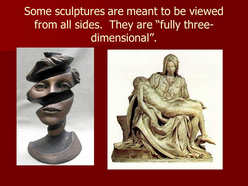 Some sculptures are meant to be viewed from all sides