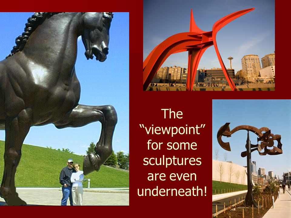 The viewpoint for some sculptures are even underneath!