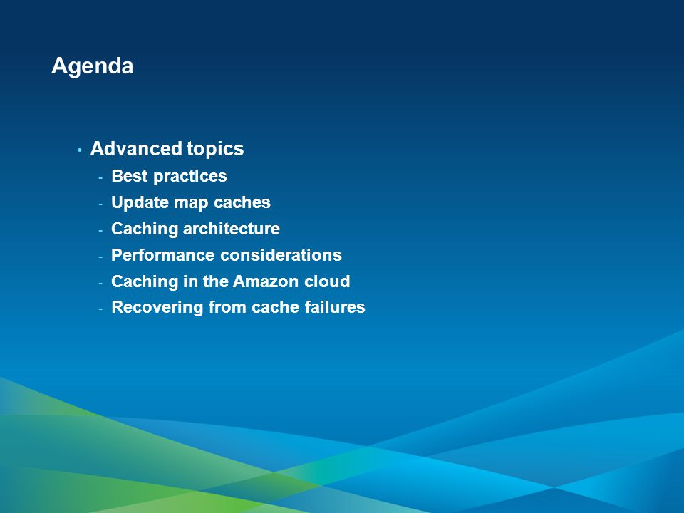 Agenda Advanced topics Best practices Update map caches