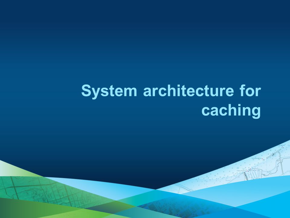 System architecture for caching