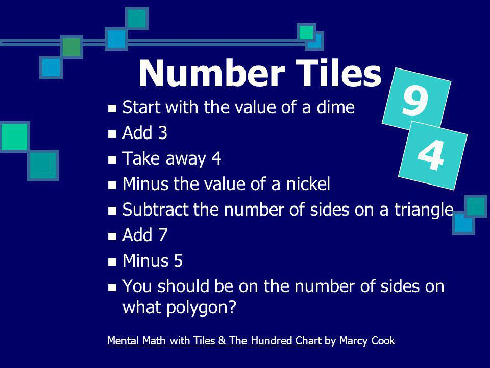 9 4 Number Tiles Start with the value of a dime Add 3 Take away 4