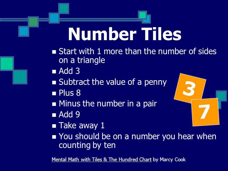 Number Tiles Start with 1 more than the number of sides on a triangle. Add 3. Subtract the value of a penny.