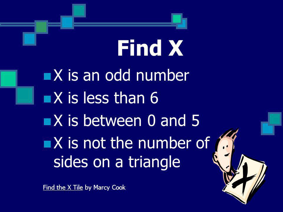 Find X X is an odd number X is less than 6 X is between 0 and 5