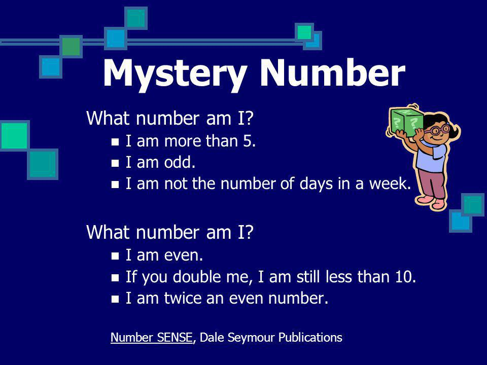 Mystery Number What number am I I am more than 5. I am odd.