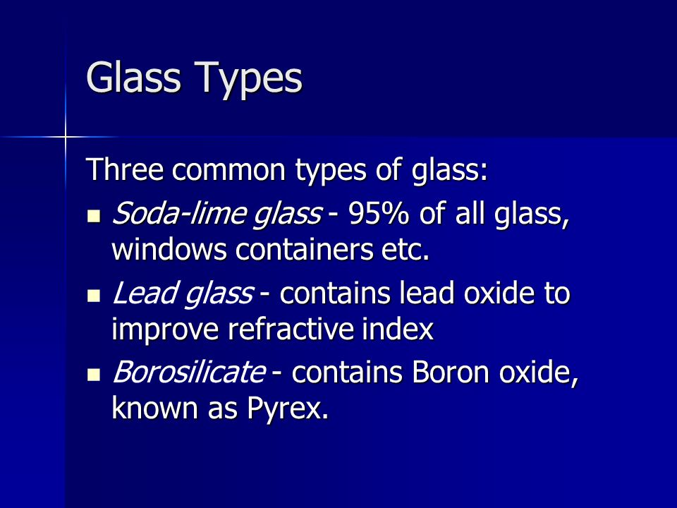 Glass Types Three common types of glass: