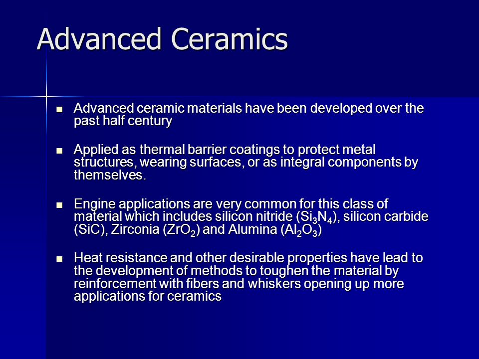 Advanced Ceramics Advanced ceramic materials have been developed over the past half century.