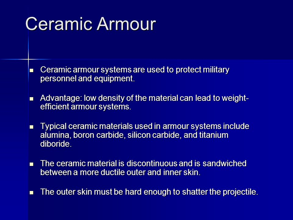 Ceramic Armour Ceramic armour systems are used to protect military personnel and equipment.