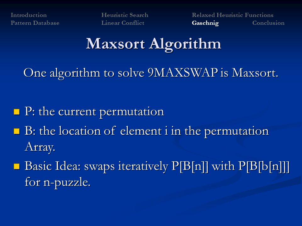 Maxsort Algorithm One algorithm to solve 9MAXSWAP is Maxsort.