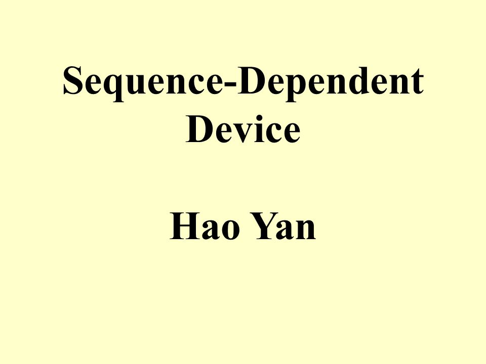 Sequence-Dependent Device Hao Yan
