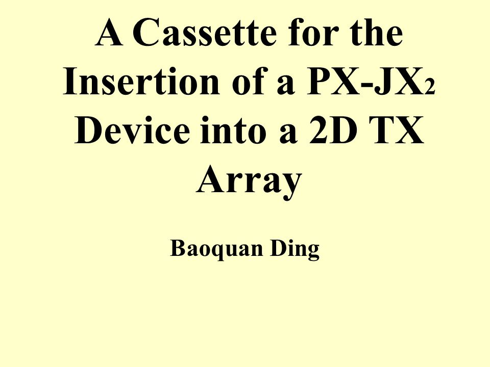 A Cassette for the Insertion of a PX-JX2 Device into a 2D TX Array