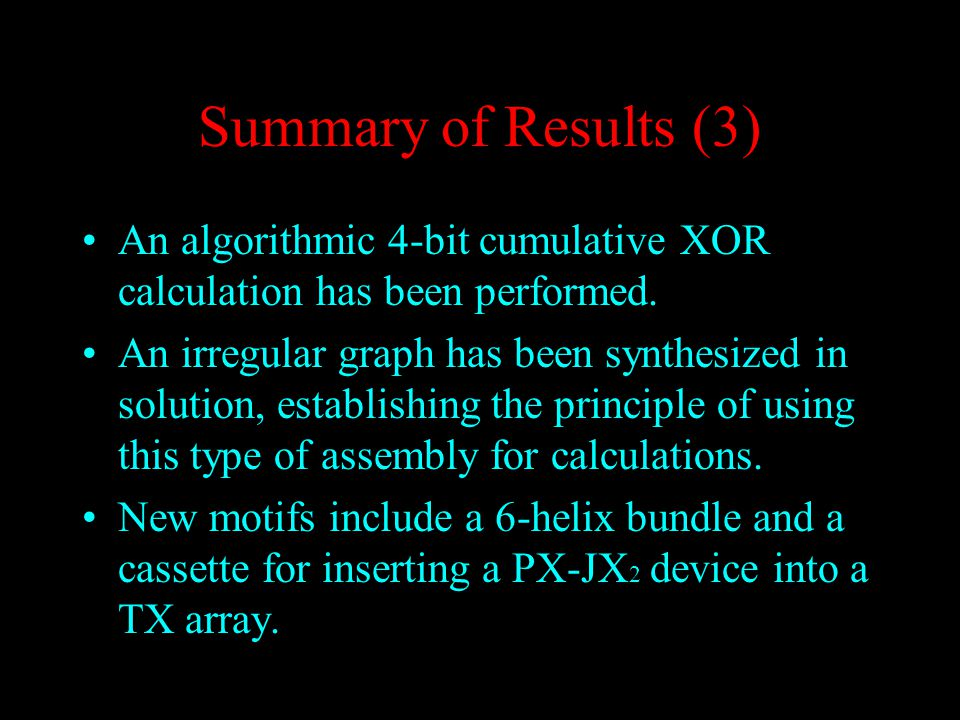 Summary of Results (3) An algorithmic 4-bit cumulative XOR calculation has been performed.