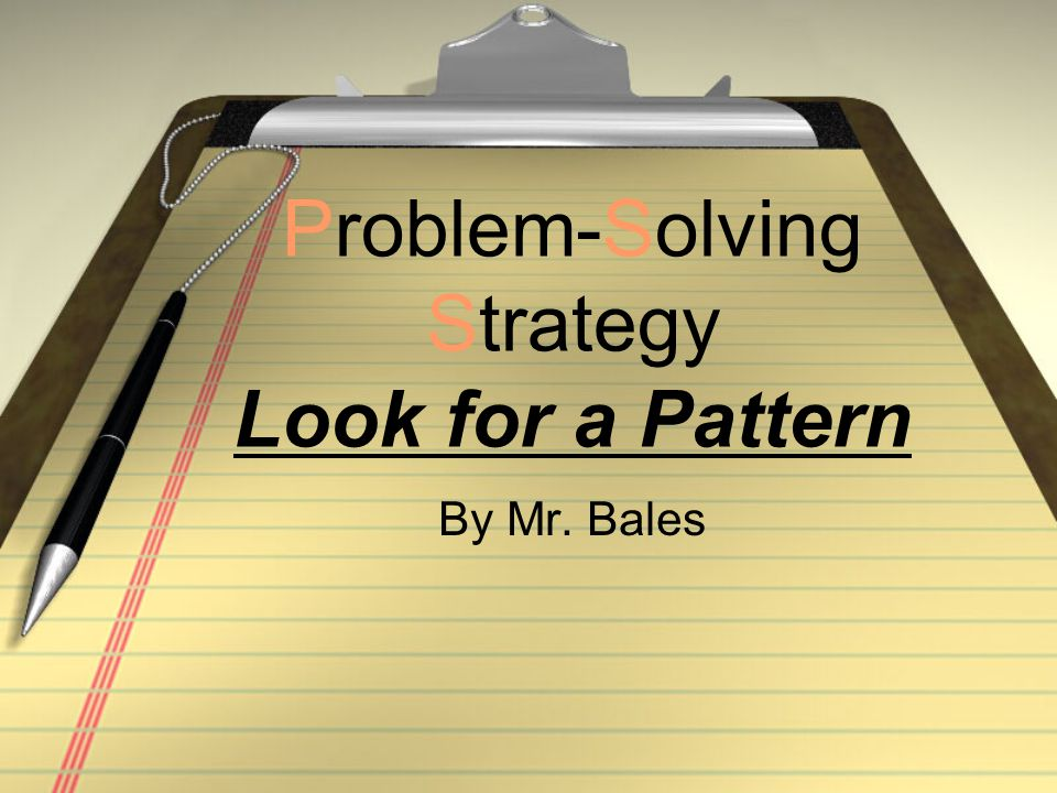 Problem-Solving Strategy Look for a Pattern