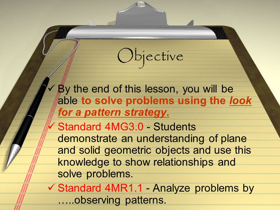 Objective By the end of this lesson, you will be able to solve problems using the look for a pattern strategy.
