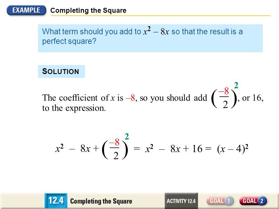 ( ) ( ) –8 2 –8 x2 – 8x + = x2 – 8x + 16 = (x – 4)2 2