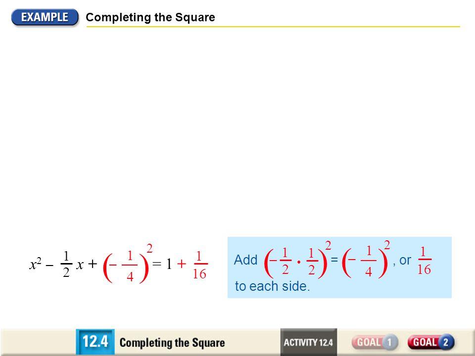 ( ) ( ) 2x2 – x – 2 = 0 2x2 – x = 2 x2 – x = 1 x2 – x + = 1 + 1 2 1 2