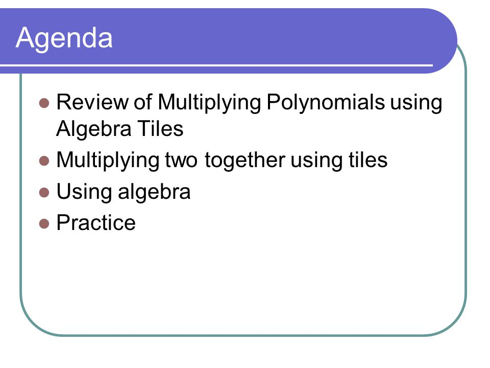 Agenda Review of Multiplying Polynomials using Algebra Tiles