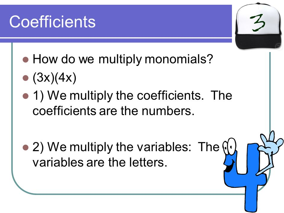 Coefficients How do we multiply monomials (3x)(4x)