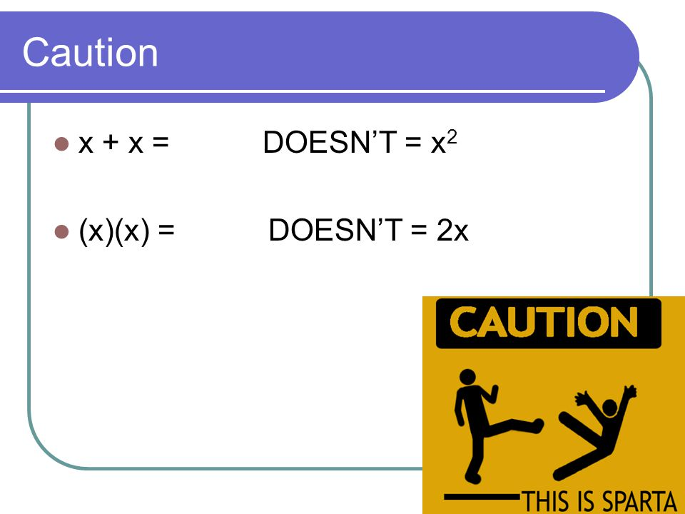 Caution x + x = DOESN'T = x2 (x)(x) = DOESN'T = 2x