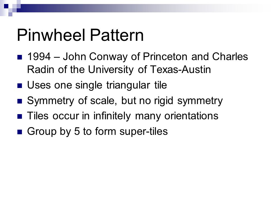 Pinwheel Pattern 1994 – John Conway of Princeton and Charles Radin of the University of Texas-Austin.