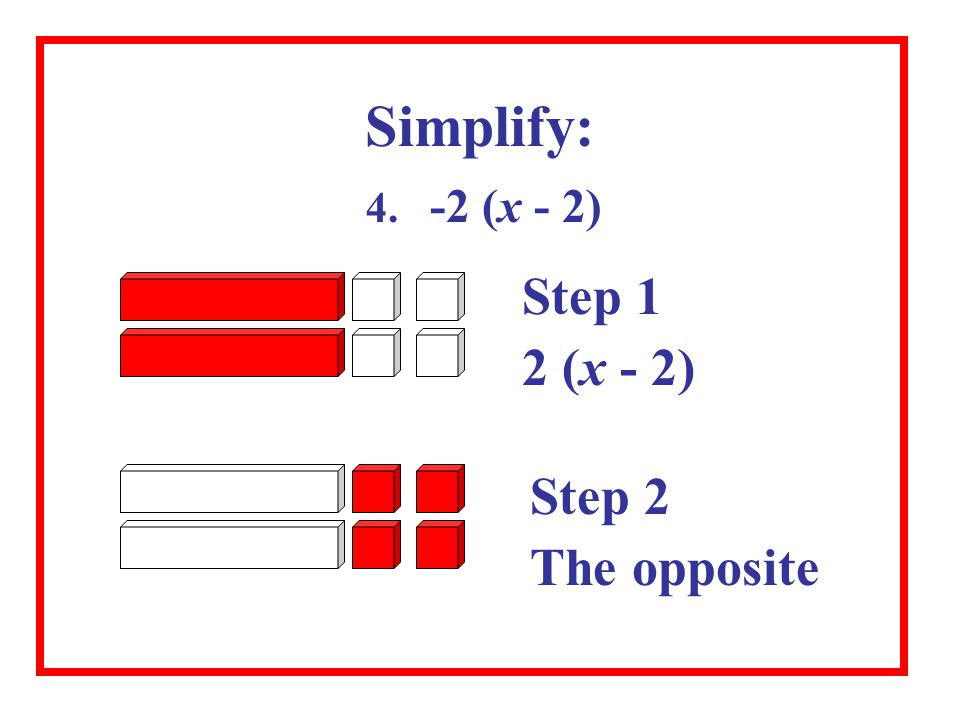 Simplify: 4. -2 (x - 2) Step 1 2 (x - 2) Step 2 The opposite