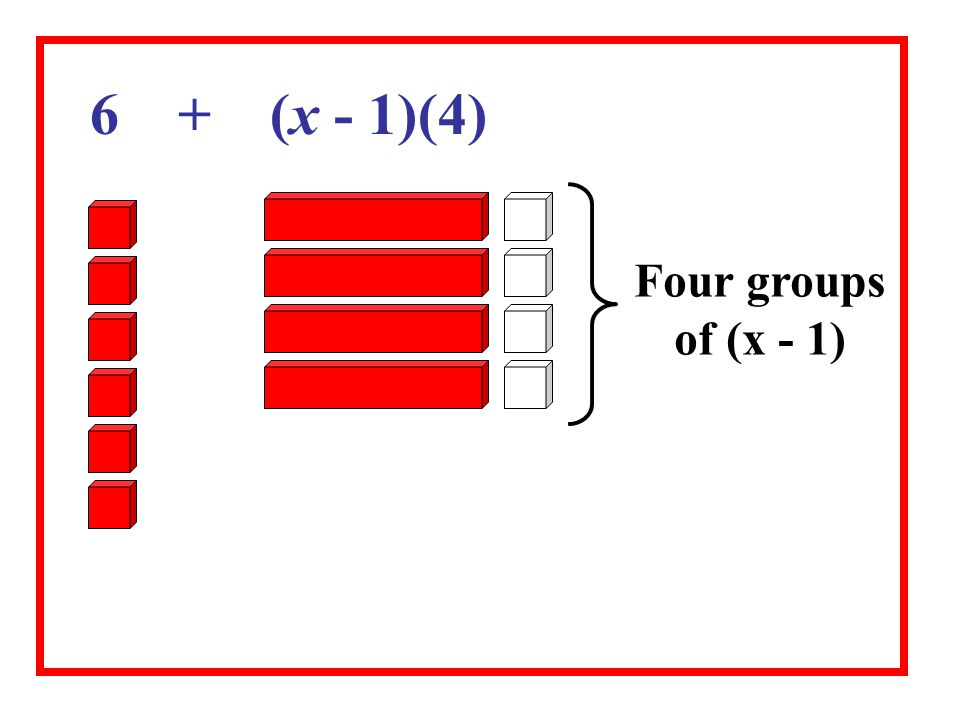 6 + (x - 1)(4) Four groups of (x - 1)