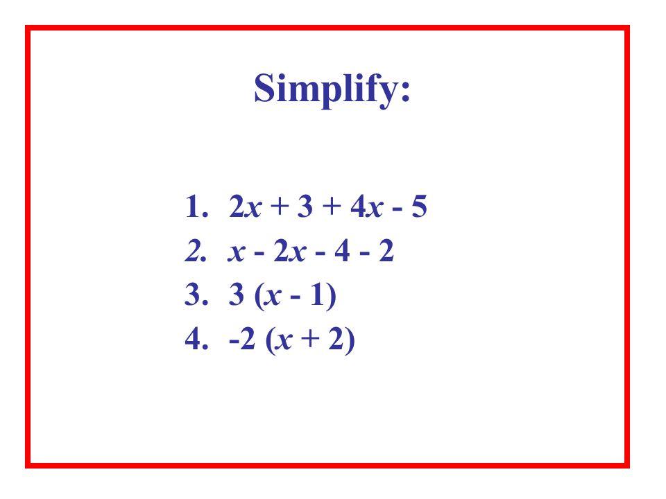 Simplify: 2x + 3 + 4x - 5 x - 2x - 4 - 2 3 (x - 1) -2 (x + 2)