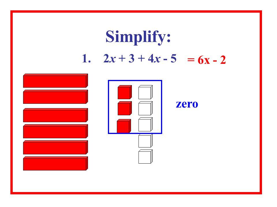 Simplify: 1. 2x + 3 + 4x - 5 = 6x - 2 zero