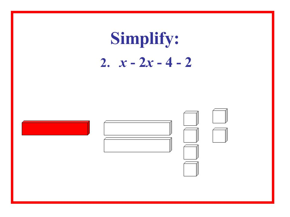Simplify: 2. x - 2x - 4 - 2