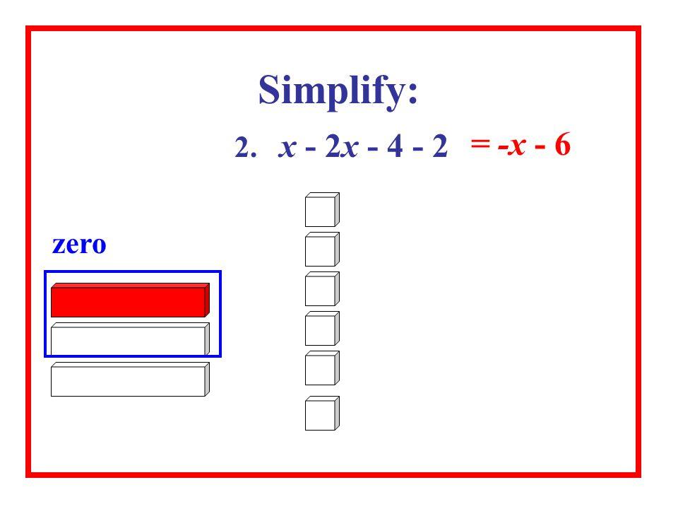 Simplify: = -x - 6 2. x - 2x - 4 - 2 zero