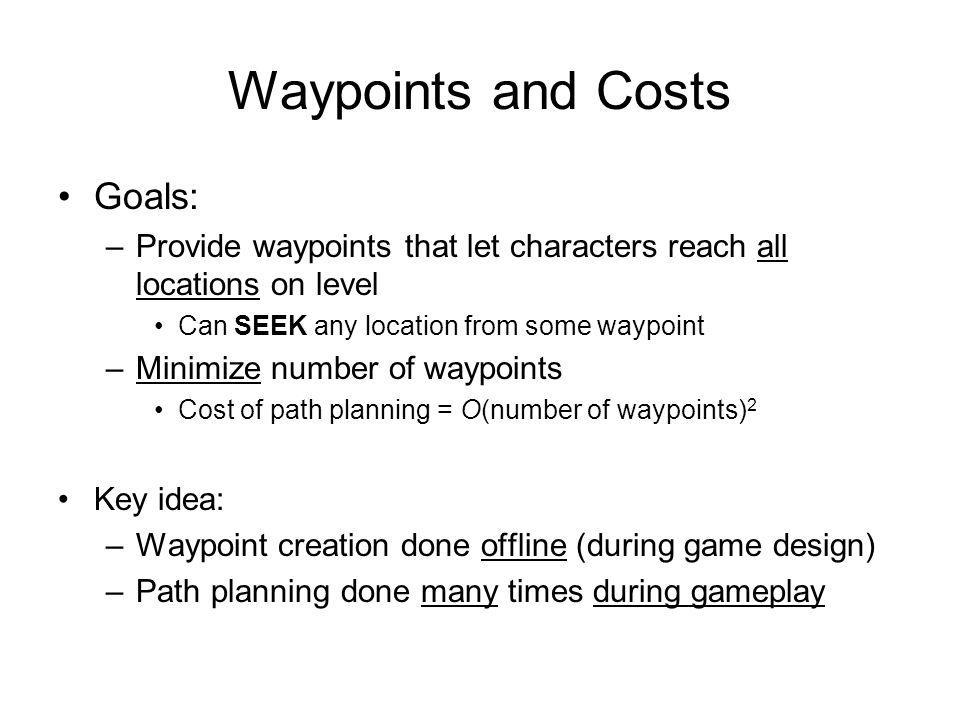 Waypoints and Costs Goals: