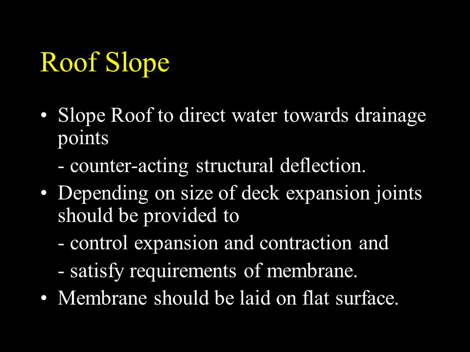 Roof Slope Slope Roof to direct water towards drainage points