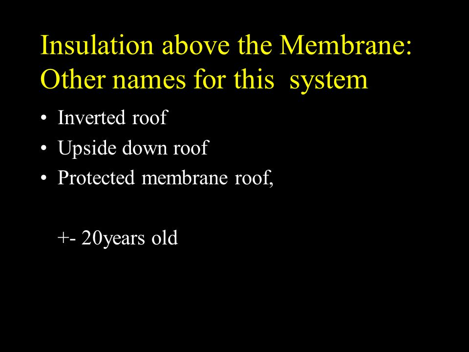 Insulation above the Membrane: Other names for this system