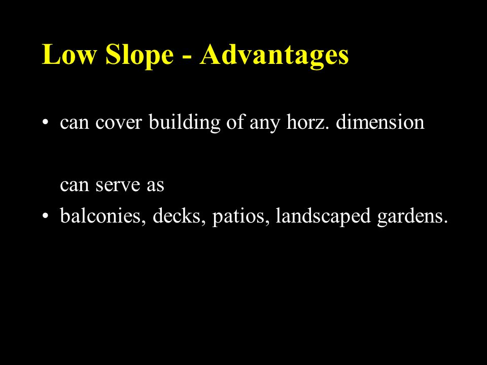 Low Slope - Advantages can cover building of any horz. dimension
