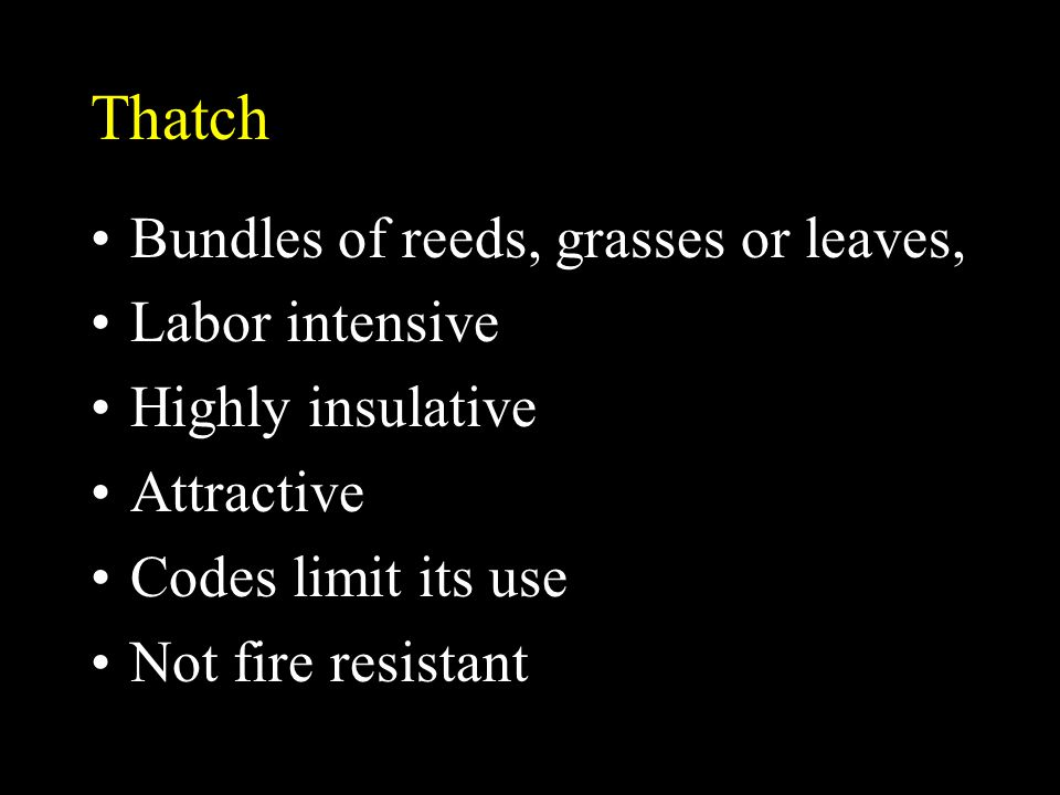 Thatch Bundles of reeds, grasses or leaves, Labor intensive