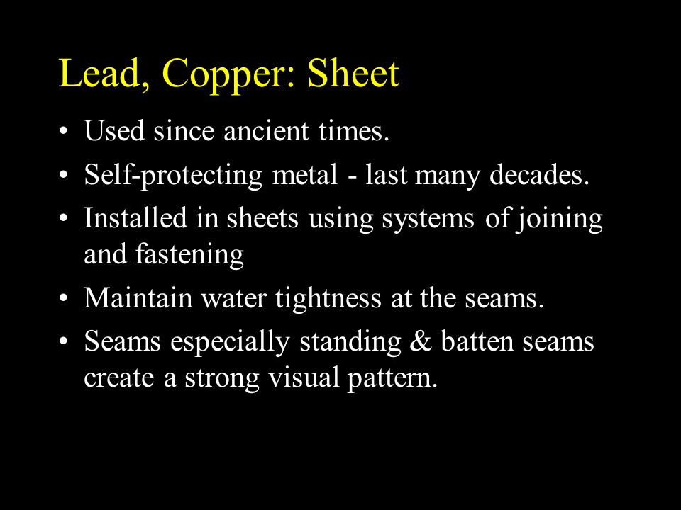 Lead, Copper: Sheet Used since ancient times.