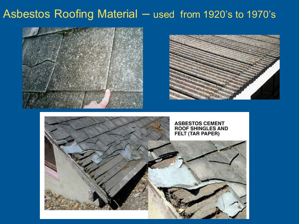 Asbestos Roofing Material – used from 1920's to 1970's