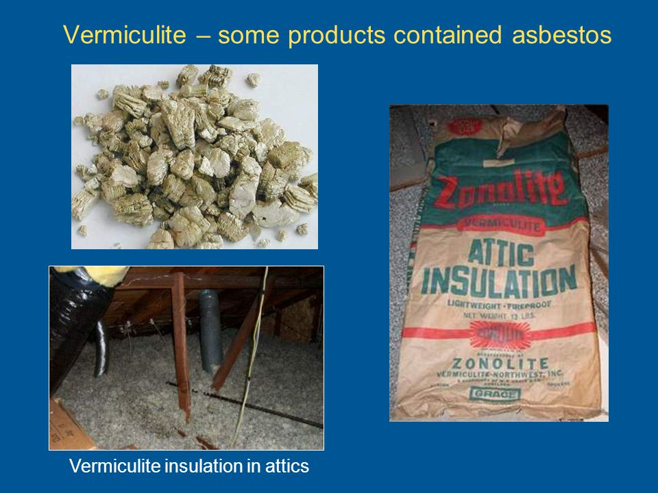 Vermiculite – some products contained asbestos