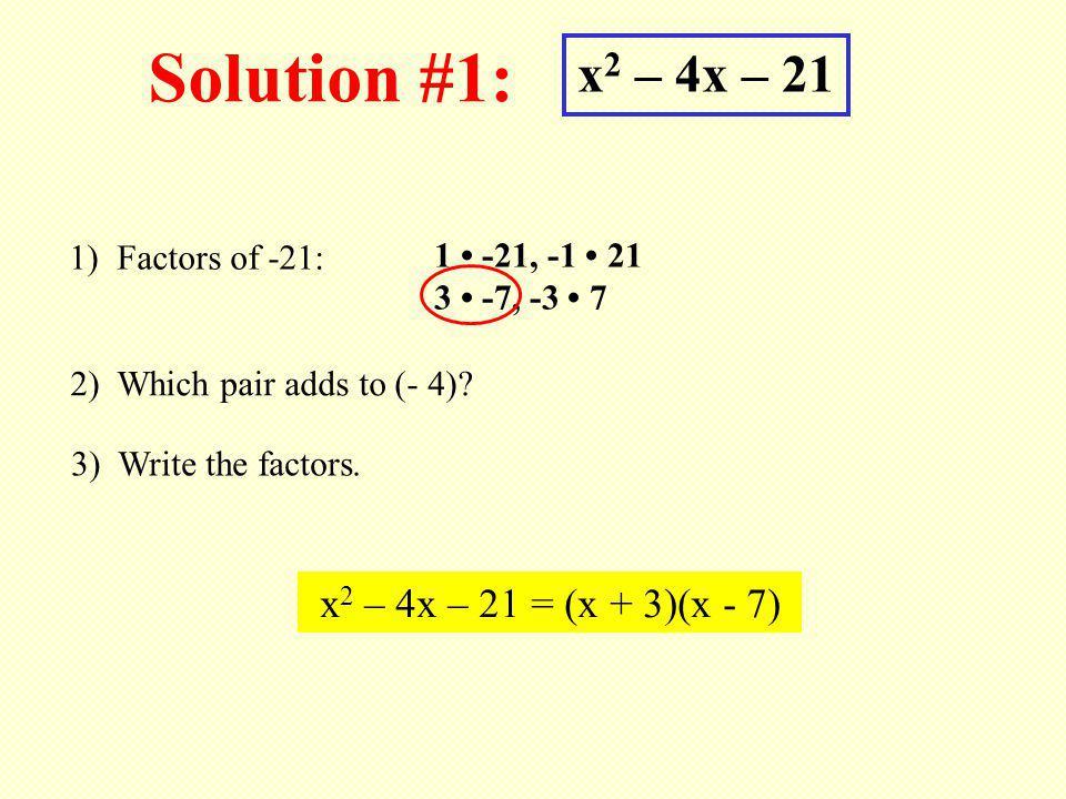 Solution #1: x2 – 4x – 21 x2 – 4x – 21 = (x + 3)(x - 7)