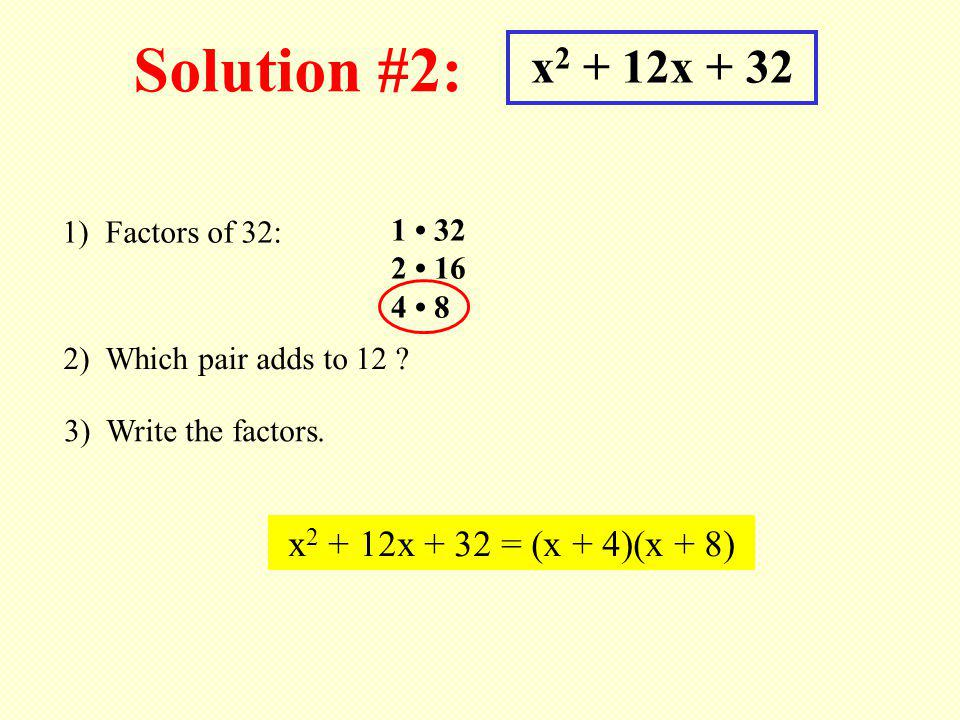 Solution #2: x2 + 12x + 32 x2 + 12x + 32 = (x + 4)(x + 8)