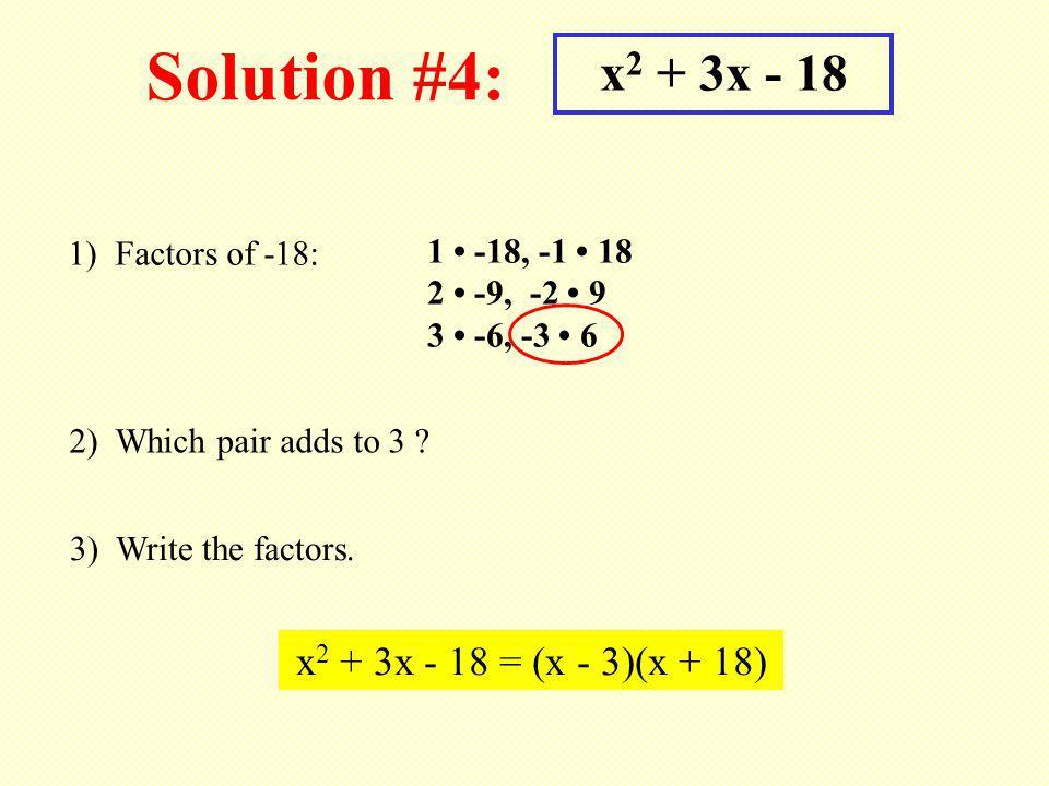 Solution #4: x2 + 3x - 18 x2 + 3x - 18 = (x - 3)(x + 18)